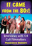 Borseti, F: It Came from the 80s!: Interviews with 124 Cult Filmmakers - Francesco Borseti