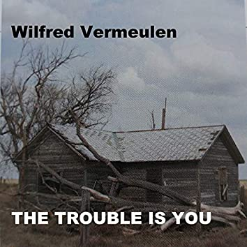 The Trouble Is You