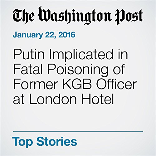 Putin Implicated in Fatal Poisoning of Former KGB Officer at London Hotel audiobook cover art