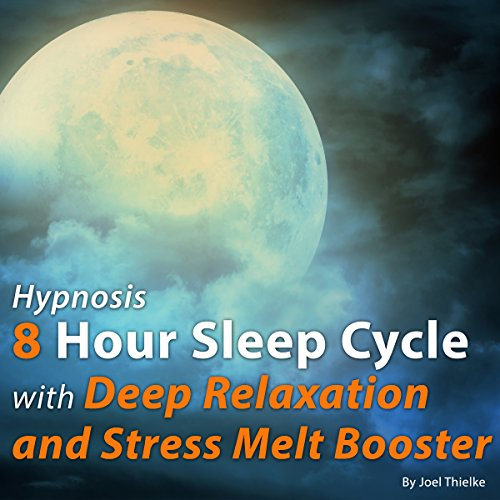 Hypnosis 8 Hour Sleep Cycle with Deep Relaxation and Stress Melt Booster audiobook cover art