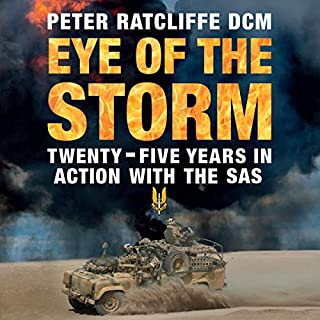 Eye of the Storm     Twenty-Five Years in Action with the SAS              By:                                                                                                                                 Peter Ratcliffe,                                                                                        Noel Botham,                                                                                        Brian Hitchen                               Narrated by:                                                                                                                                 Peter Kenny                      Length: 12 hrs and 18 mins     Not rated yet     Overall 0.0