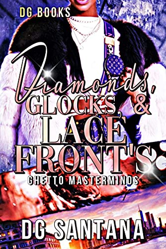 Diamonds, Glocks, & Lace Fronts: Ghetto Masterminds (English Edition)