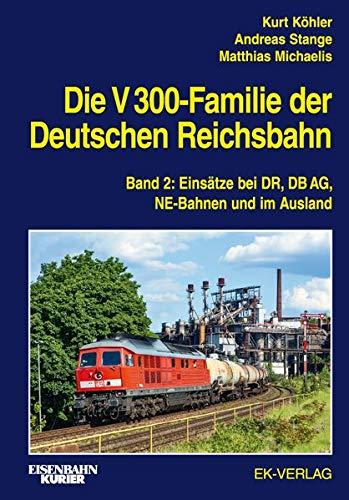 Die V 300-Familie der Deutschen Reichsbahn: Band 2: Einsätze bei DR, DB AG, NE-Bahnen und im Ausland (EK-Baureihenbibliothek)