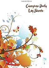 "Caregiver Daily Log Sheets: Essential Daily Home Aide Record Notebook Log for Keeping Track of Day to Day Health and General Wellness, Personal ... 8.5""x11"" with 120 pages. (Daily Care Logbook)"