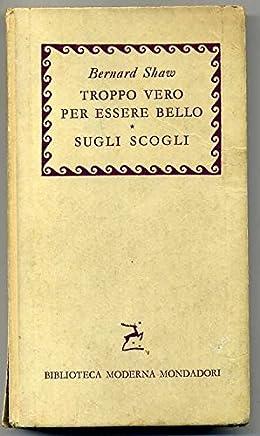 Troppo Bello Per Essere Vero - Sugli Scogli Di Bernard Shaw Ed. 1959 Mondadori