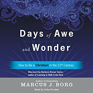 Days of Awe and Wonder     How to Be a Christian in the Twenty-First Century              By:                                                                                                                                 Marcus J. Borg                               Narrated by:                                                                                                                                 John Pruden                      Length: 6 hrs and 38 mins     22 ratings     Overall 4.8