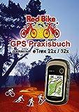 GPS Praxisbuch Garmin eTrex 22x / 32x: Praxis- und modellbezogen, Schritt für Schritt (GPS Praxisbuch-Reihe von Red Bike 25) (German Edition)