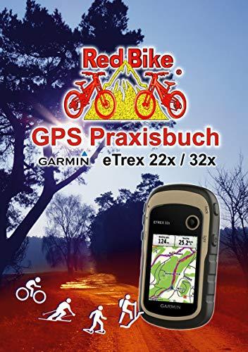 GPS Praxisbuch Garmin eTrex 22x / 32x: Praxis- und modellbezogen, Schritt für Schritt (GPS Praxisbuch-Reihe von Red Bike 25)