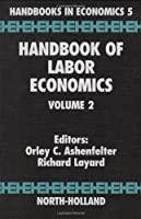 Handbook of Labor Economics (Volume 2) (Handbook of Labor Economics, Volume 2)