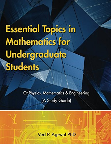 Essential Topics in Mathematics: For Undergraduate Students of Physics, Mathematics & Engineering (A Study Guide)