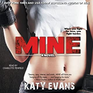Mine     The REAL Series, Book 2              Written by:                                                                                                                                 Katy Evans                               Narrated by:                                                                                                                                 Charlotte Penfield                      Length: 11 hrs and 1 min     2 ratings     Overall 5.0