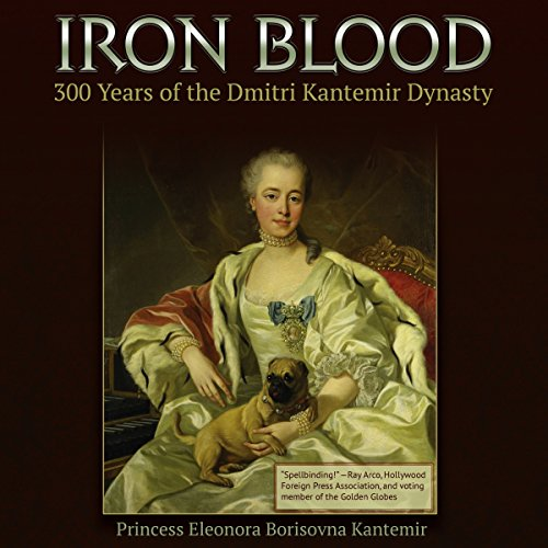 Iron Blood: 300 Years of the Dmitri Kantemir Dynasty audiobook cover art