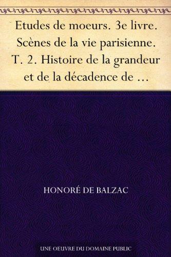 Couverture du livre Etudes de moeurs. 3e livre. Scènes de la vie parisienne. T. 2. Histoire de la grandeur et de la décadence de César Birotteau