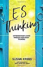 ES Thinking: Extraordinary Living Through Ego Spirit Thinking