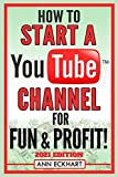 How To Start a YouTube Channel for Fun & Profit 2021 Edition: The Ultimate Guide to Filming, Uploading & Making Money from Your Videos