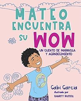 Mateo Encuentra Su Wow (Spanish Edition): Un cuento de maravilla y agradesimiento by [Gabi Garcia, Charity Russell]