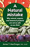 A Natural Mistake: Why natural, organic, and botanical products are not as safe as you think