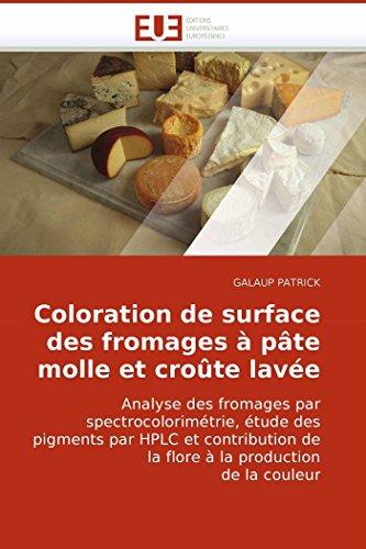 Coloration de surface des fromages à pâte molle et croûte lavée: Analyse des fromages par spectrocolorimétrie, étude des pigments par HPLC et ... la production de la couleur (Omn.Univ.Europ.)