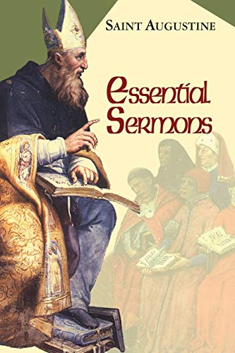 Essential Sermons: (Classroom Resource Edition) (The Works of Saint Augustine: A Translation for the 21st Century) (Works of Saint Augustine. Part III, Homilies)