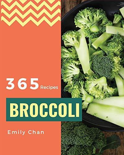 Broccoli Recipes 365: Enjoy 365 Days With Amazing Broccoli Recipes In Your Own Broccoli Cookbook! [Book 1]