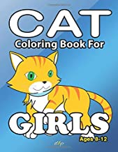 Cat Coloring Book For Girls Ages 8-12: Cute cat coloring book for girls with funny cats, adorable kittens. Cat drawing book for cat lovers. Cover 8.5 in x 11 in.