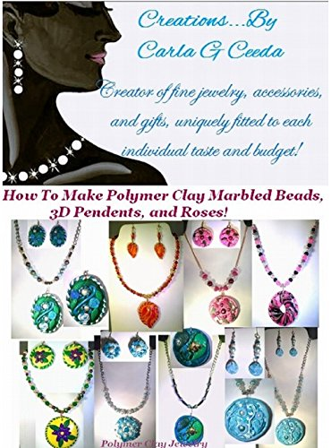 How To Make Polymer Clay Beads, 3D Pendents, and Roses! (English Edition)