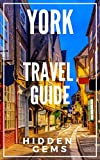 York England Travel Guide 2021 : The Locals Travel Guide For Your Trip to York England