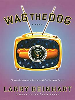 Wag the Dog: A Novel by [Larry Beinhart]