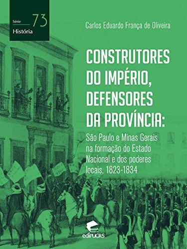 Construtores do Império, defensores da província: São Paulo e Minas Gerais na formação do Estado nacional e dos poderes locais, 1823-1834 (História)