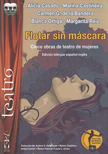 Flotar sin máscara : cinco obras de teatro de mujeres