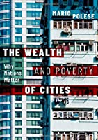 The Wealth and Poverty of Cities: Why Nations Matter