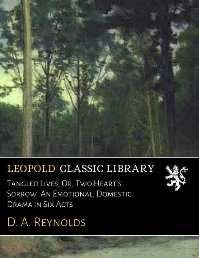 プラットフォーム最初は酔っ払いTangled Lives; Or, Two Heart's Sorrow. An Emotional, Domestic Drama in Six Acts