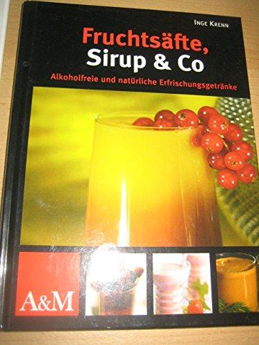 Fruchtsäfte, Sirup & Co. Alkoholfreie und natürliche Erfrischungsgetränke