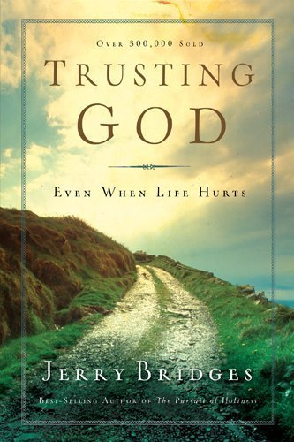 Trusting God Study Guide: Even When Life Hurts by Jerry Bridges (2008) Paperback