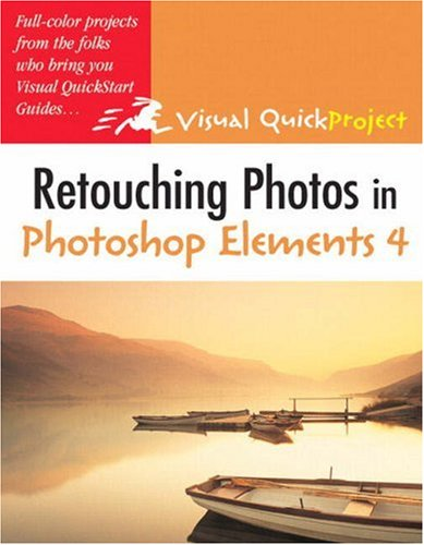 Retouching Photos in Photoshop Elements 4: Visual QuickProject Guide download ebooks PDF Books