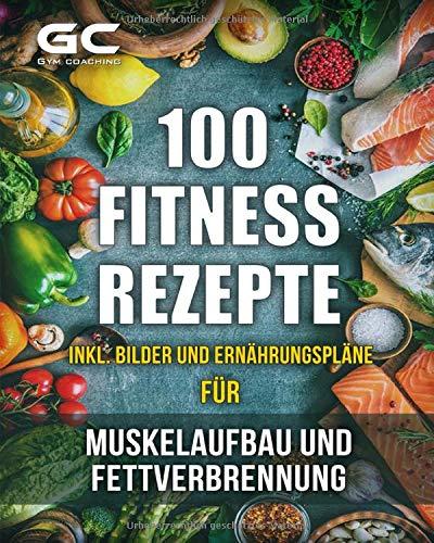 Fitness-Rezepte - Muskelaufbau und Fettverbrennung inkl. Bilder u. Ernährungspläne: Einfach...