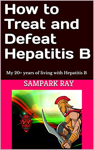 How to Treat and Defeat Hepatitis B: My 20+ years of living with Hepatitis B (English Edition)