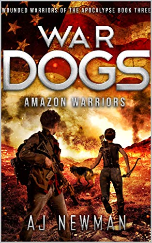 War Dogs Amazon Warriors: Wounded Warriors of the Apocalypse: Post-Apocalyptic Survival Fiction by [AJ Newman, Cheryl WMH, Sabrina Jean]