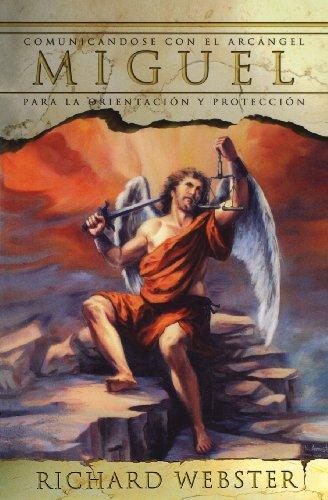 Miguel: Comunicándose Con El Arcángel Para La Orientación Y Protección (Spanish Angels)