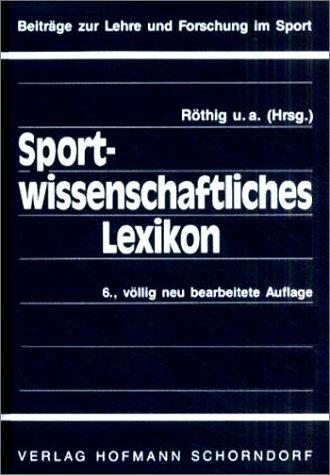 Sportwissenschaftliches Lexikon (Beiträge zur Lehre und Forschung im Sport)