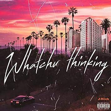 Whatchu Thinking