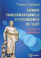 Thérapie transgénérationnelle et psychogenèse du sujet: principes et fondamentaux