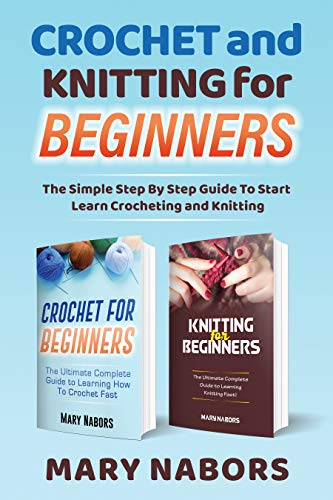 Crochet and Knitting for Beginners: The Simple Step By Step Guide To Start Learn Crocheting and Knitting (English Edition)