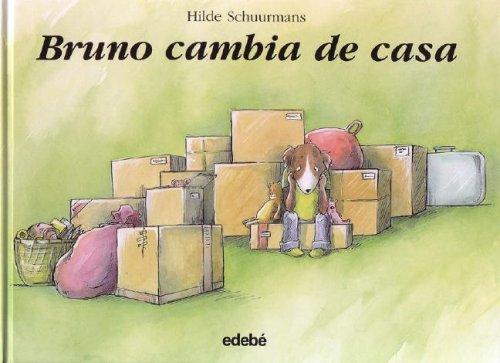 Bruno cambia de casa -Las Historias Del Perrito Bruno (Las Historias Del Perrito Bruno/the Stories of Bruno the Little Dog)