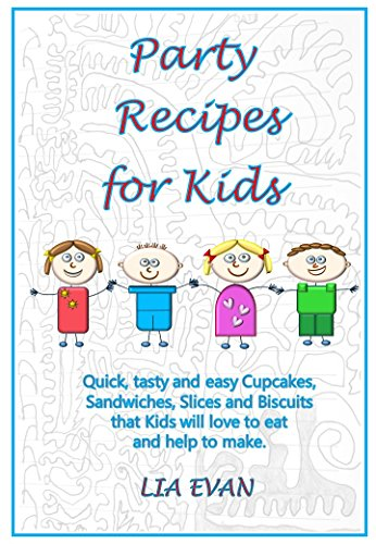 Party Recipes for Kids: Quick, tasty and easy Cupcakes, Sandwiches, Slices and Biscuits that Kids will love to eat and help to make. by [Lia Evan]
