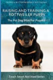 Raising And Training A Rottweiler Puppy: The Pet Dog Bible For Puppies (Teach Smart Not Hard)