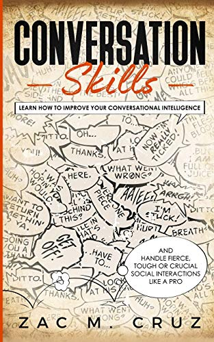 Conversation Skills: Learn How to Improve your Conversational Intelligence and Handle Fierce, Tough or Crucial Social Interactions Like a Pro