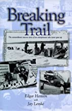 Breaking Trail: The Extraordinary Success Story of an Entrepeneur Who Never Gave Up