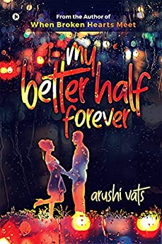 My Better Half forever by [Arushi Vats]
