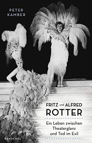 Fritz und Alfred Rotter: Ein Leben zwischen Theaterglanz und Tod im Exil